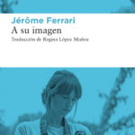 JÉRÔME FERRARI – A su imagen