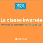 Cycle de webinaires – Inverser ou renverser la classe de FLE