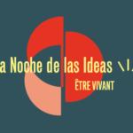 NOCHE DE LAS IDEAS: Être vivant.