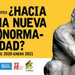 CICLO DE DEBATES| ¿HACIA UNA NUEVA (A)NORMALIDAD?